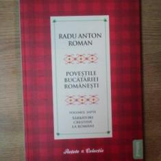 POVESTILE BUCATARIEI ROMANESTI VOL. VII, SARBATORI CRESTINE LA ROMANI, Bucuresti 2010 - Carte Retete traditionale romanesti
