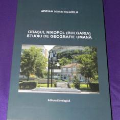 Orasul Nikopol (Bulgaria). Studiu de geografie umana - Adrian Sorin Negrila - Carte Geografie