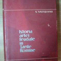 ISTORIA ARTEI FEUDALE IN TARILE ROMANE VOL I de V. VATASIANU, 1959 - Carte Istoria artei