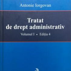 TRATAT DE DREPT ADMINISTRATIV - Antonie Iorgovan (vol. I) - Carte Drept administrativ