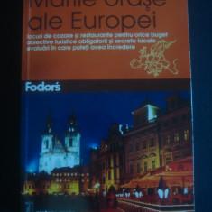 FODORS - MARILE ORASE ALE EUROPEI * GHID CALATORIE - Ghid de calatorie