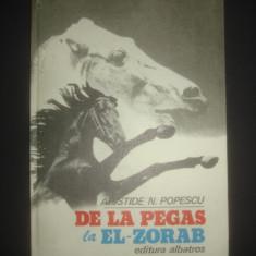 ARISTIDE N. POPESCU - DE LA PEGAS LA EL ZORAB  {1978, cartonata}