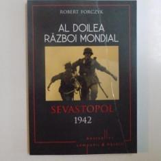 AL DOILEA RAZBOI MONDIAL, SEVASTOPOL 1942, TRIUMFUL LUI VON MANSTEIN de ROBERT FORCZYK, 2015 - Istorie