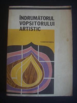 V. CONSTANTINESCU - INDRUMATORUL VOPSITORULUI ARTISTIC foto