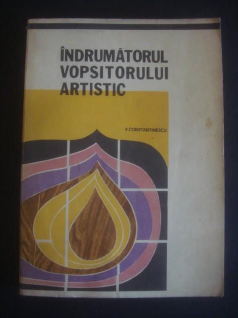 V. CONSTANTINESCU - INDRUMATORUL VOPSITORULUI ARTISTIC