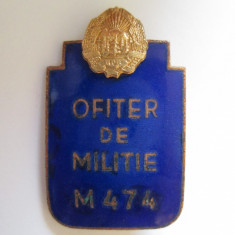 RARA! INSIGNA NUMEROTATA M 474 OFITER DE MILITIE R.P.R.