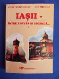 CONSTANTIN OSTAP / ION MITICAN - IASII INTRE ADEVAR SI LEGENDA - IASI - 2000 *