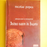 Arhiepiscopul si Mitropolitul ANDREI BARON DE SAGUNA Nicolae Popea - Istorie