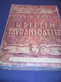 KRISTIN LAVRANSDATTER-SIGRID UNDSET,EDITURA NATIONALA GH.MICU 1943 HARTIE RAZBOI