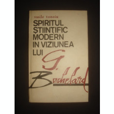 VASILE TONOIU - SPIRITUL STIINTIFIC MODERN IN VIZIUNEA LUI G. BACHELARD