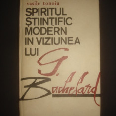 VASILE TONOIU - SPIRITUL STIINTIFIC MODERN IN VIZIUNEA LUI G. BACHELARD - Filosofie