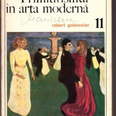 CARTE EDITURA MERIDIANE-PRIMITIVISMUL IN ARTA MODERNA-ROBERT GOLDWATER - Carte Istoria artei