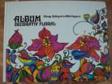 ALBUM DECORATIV FLORAL - ELENA STANESCU-BATRANESCU -carte cu modele explicative