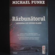 MICHAEL PUNKE - RAZBUNATORUL * LEGENDA LUI HUGH GLASS - Roman, Trei