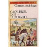 German Arciniegas - Cavalerul din Eldorado
