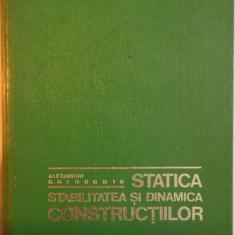 STATICA, STABILITATEA SI DINAMICA CONSTRUCTIILOR, EDITIA A II - A de ALEXANDRU GHEORGHIU, 1974 - Carti Mecanica