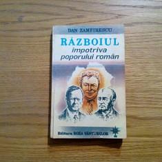 RAZBOIUL impotriva POPORULUI ROMAN - Dan Zamfirescu (autograf) - 1993, 368 p. - Istorie