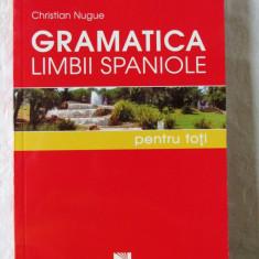 GRAMATICA LIMBII SPANIOLE PENTRU TOTI, Christian Nugue, 2007. Carte noua - Curs Limba Spaniola