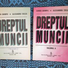 Sanda GHIMPU / Alexandru TICLEA - DREPTUL MUNCII (2 VOLUME, 1994) - Carte Dreptul muncii