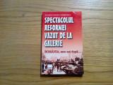 SPECTACOLUL REFORMEI VAZUT DE LA GALERIE - Eugen Ovidiu Chirovici - 1999, 251 p., Alta editura