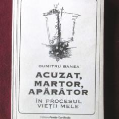 ACUZAT, MARTOR, APARATOR IN PROCESUL VIETII MELE, Dumitru Banea, 1995.Carte noua - Istorie