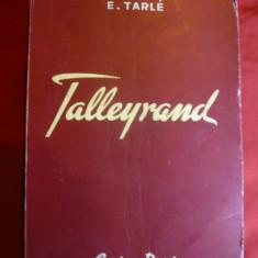 E.Tarle - Talleyrand 1950 Ed. Cartea Rusa - Roman istoric