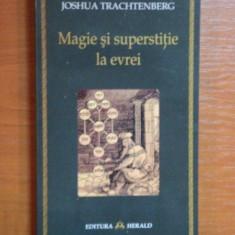JOSHUA TRACHTENBERG - MAGIE SI SUPERSTITIE LA EVREI (IUDAISM) - Carti Iudaism