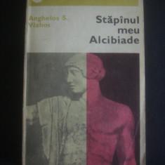 ANGHELOS S. VLAHOS - STAPANUL MEU ALCIBIADE - Roman istoric