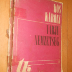 VARJU NEMZESTSEG - KOS KAROLY - CARTE IN LIMBA MAGHIARA - Carte in maghiara