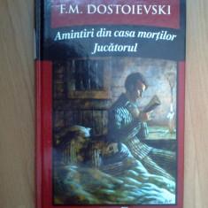 B1d F. M. Dostoievski - Amintiri din casa mortilor * Jucatorul - Roman, Anul publicarii: 2011