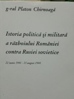 PLATON CHIRNOAGA ISTORIA POLITICA ȘI MILITARA A RĂZBOIULUI ROMANIEI CONTRA RUSIE foto