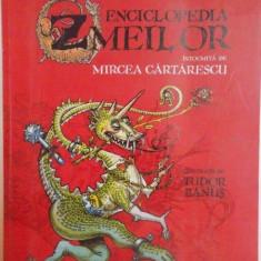 ENCICLOPEDIA ZMEILOR de MIRCEA CARTARESCU, ILUSTRATII de TUDOR BANUS, 2012 - Carte de povesti