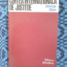 GEORGE ELIAN - CURTEA INTERNATIONALA DE JUSTITIE (1970 - CA NOUA!) - Carte Drept international