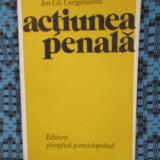 Ion Gh. GORGANEANU - ACTIUNEA PENALA (1977) - Carte Drept penal
