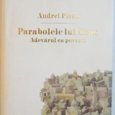 PARABOLELE LUI IISUS, ADEVARUL CA POVESTE de ANDREI PLESU, 2015, EDITIE CARTONATA - Roman, Humanitas