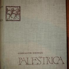 PALESTRICA, O ISTORIE UNIVERSALA A CULTURII FIZICE- CONSTANTIN KIRITESCU