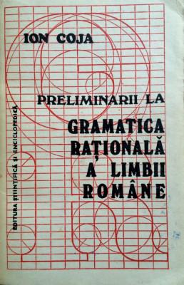 PRELIMINARII LA GRAMATICA RATIONALA A LIMBII ROMANE - Ion Coja foto