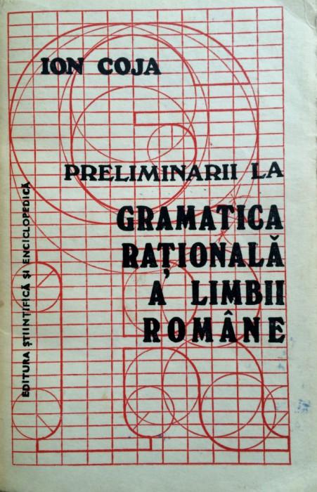 PRELIMINARII LA GRAMATICA RATIONALA A LIMBII ROMANE - Ion Coja