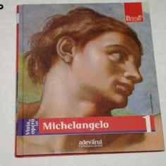 VIATA SI OPERA LUI MICHELANGELO, COLECTIA ADEVARUL BIBLIOTECA DE ARTA - Album Pictura