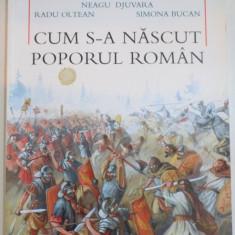 CUM S-A NASCUT POPORUL ROMAN? de NEAGU DJUVARA, ILUSTRATII de RADU OLTEANU, SIMONA BUCAN, 2001 - Istorie