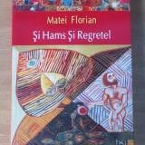 Si Hams si Regretel - Matei Florian - Roman, Polirom