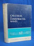 C. NASTASE - CALCULUL SI CONSTRUCTIA NAVEI * VOL 1 - 1964 - 410 EX.