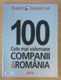 Cumpara ieftin Top 100 cele mai valoroase companii din Romania 2014 - Ziarul Financiar