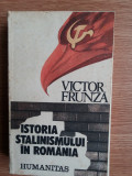 Istoria stalinismului in Romania - Victor Frunza - Ed. Humanitas 1990