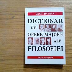 DICTIONAR DE OPERE MAJORE ALE FILOSOFIEI - Denis Huisman - 2001, 493 p., Alta editura
