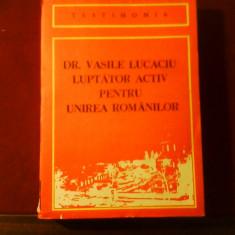 Dr. Vasile Lucaciu luptator activ pentru unirea romanilor, ed. princeps - Carte Editie princeps