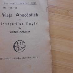 VICTOR ANESTIN--VIATA ANECDOTICA A INVATATILOR ILUSTRI - Carte veche