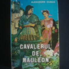 ALEXANDRE DUMAS - CAVALERUL DE MAULEON - Roman istoric