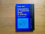 FUNDAMENTALS OF COMPETITIVE DESIGN IN ROBOTICS - Stelian Brad - 2004, 401 p., Alta editura