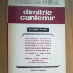 D10 Dimitrie Cantemir interpretat de:, Antologie, prefata de Carmen Dumitrescu
